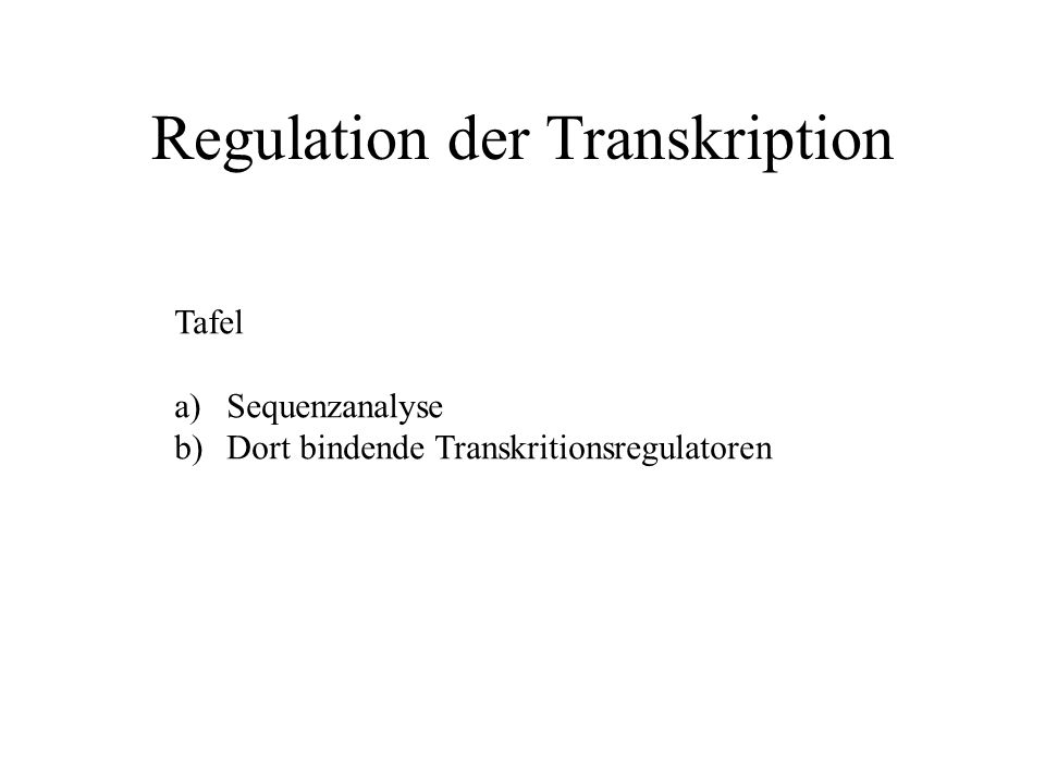 Regulation der Transkription Tafel a)Sequenzanalyse b)Dort bindende Transkritionsregulatoren