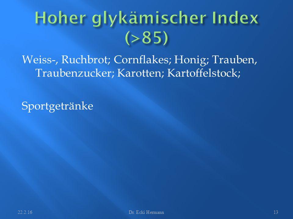 Weiss-, Ruchbrot; Cornflakes; Honig; Trauben, Traubenzucker; Karotten; Kartoffelstock; Sportgetränke 22.2.16Dr. Ecki Hermann13
