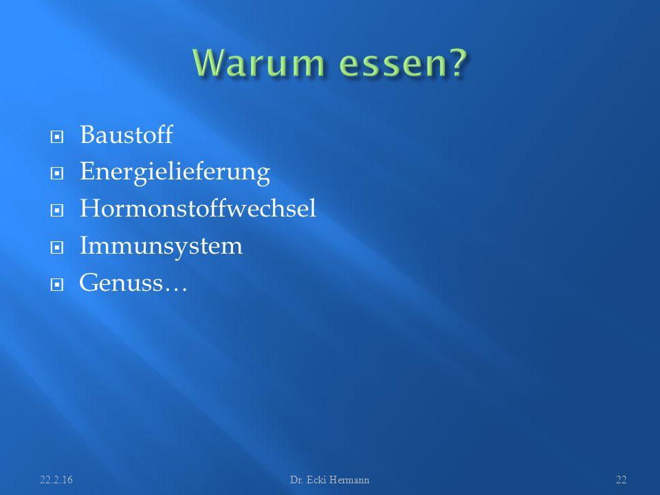  Baustoff  Energielieferung  Hormonstoffwechsel  Immunsystem  Genuss… 22.2.16Dr. Ecki Hermann22
