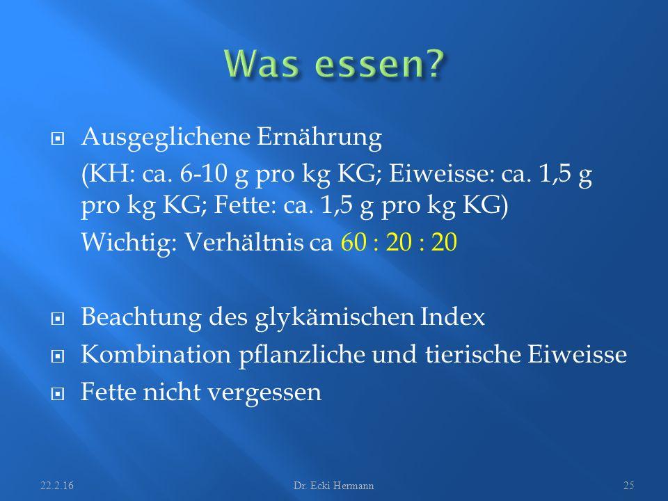  Ausgeglichene Ernährung (KH: ca. 6-10 g pro kg KG; Eiweisse: ca. 1,5 g pro kg KG; Fette: ca. 1,5 g pro kg KG) Wichtig: Verhältnis ca 60 : 20 : 20 