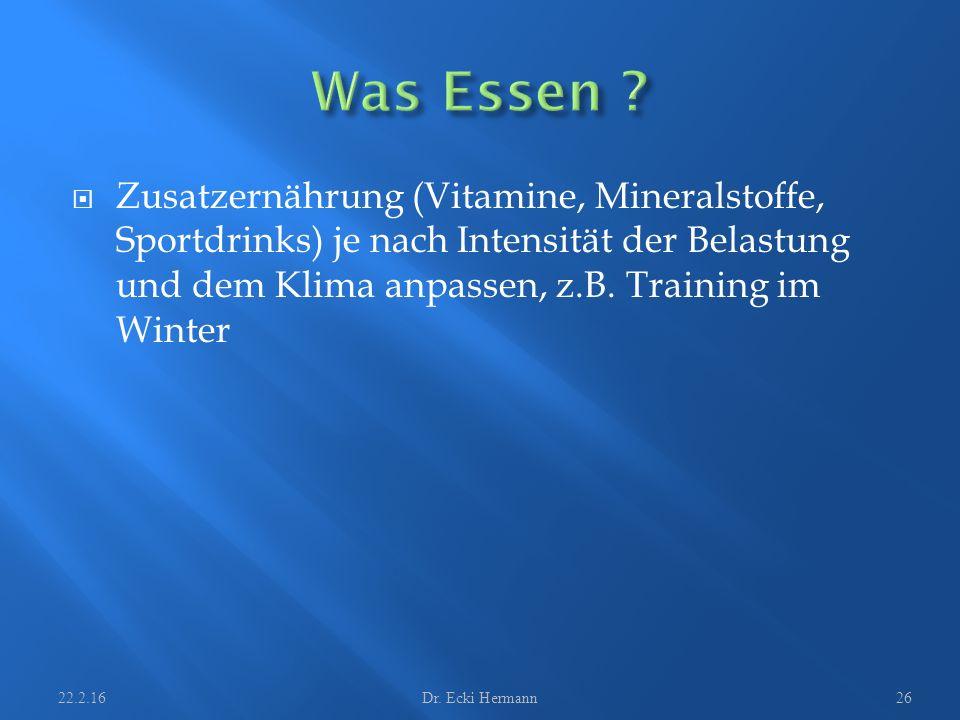  Zusatzernährung (Vitamine, Mineralstoffe, Sportdrinks) je nach Intensität der Belastung und dem Klima anpassen, z.B. Training im Winter 22.2.16Dr. E