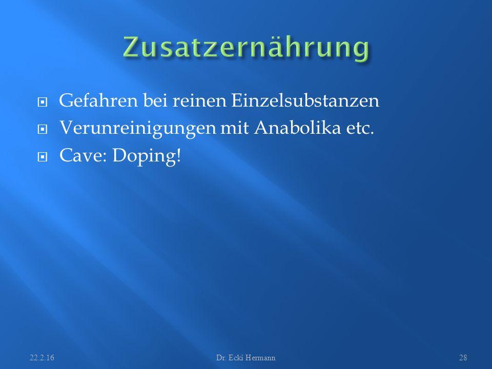  Gefahren bei reinen Einzelsubstanzen  Verunreinigungen mit Anabolika etc.  Cave: Doping! 22.2.16Dr. Ecki Hermann28