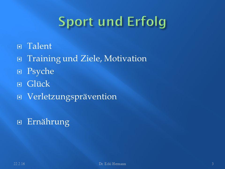  Talent  Training und Ziele, Motivation  Psyche  Glück  Verletzungsprävention  Ernährung 22.2.16Dr. Ecki Hermann3