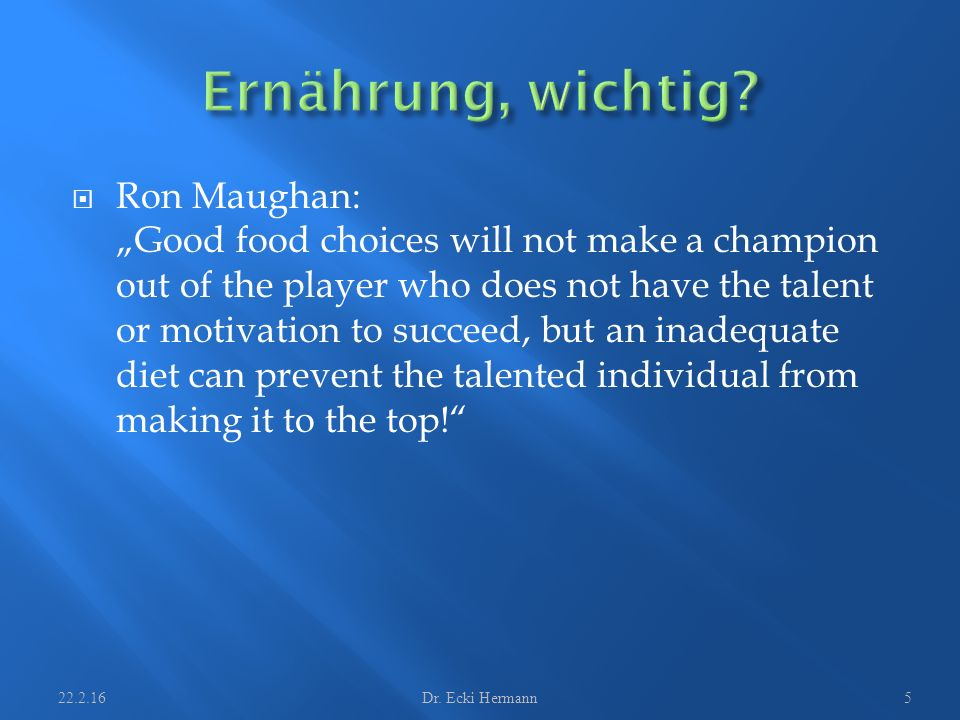 " Ron Maughan: ""Good food choices will not make a champion out of the player who does not have the talent or motivation to succeed, but an inadequate diet can prevent the talented individual from making it to the top! 22.2.16Dr."