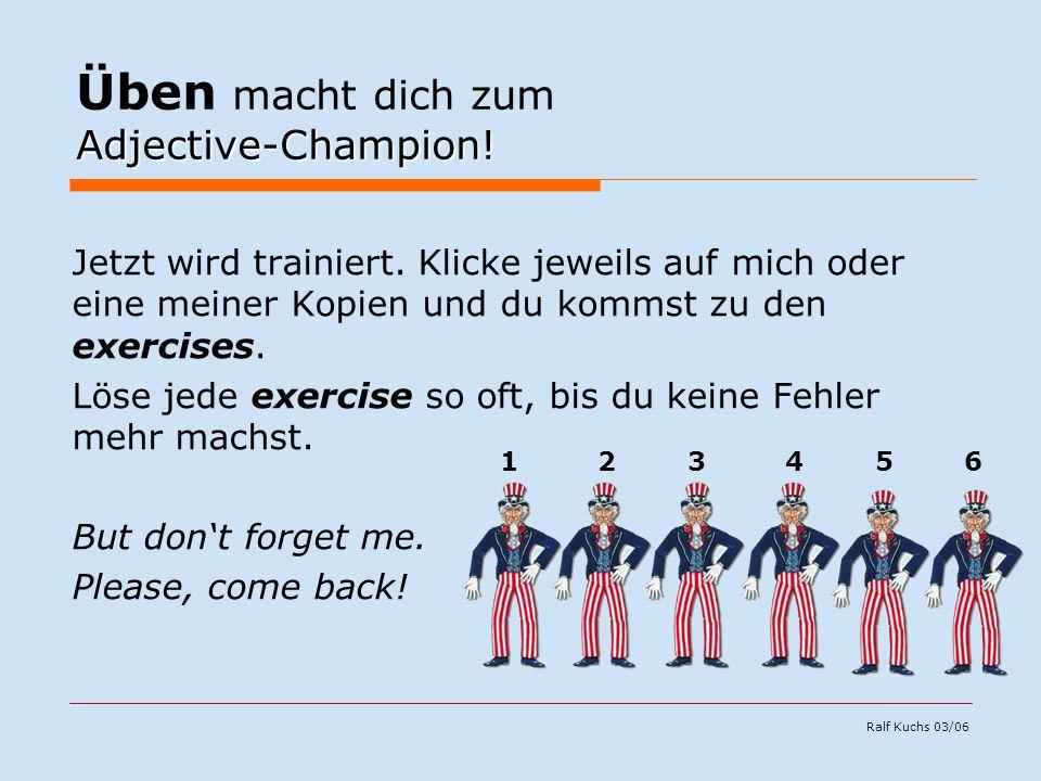Ralf Kuchs 03/06 Adjective-Champion. Üben macht dich zum Adjective-Champion.