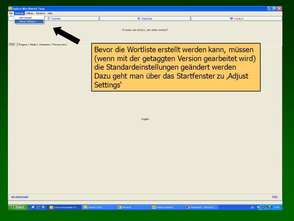 Bevor die Wortliste erstellt werden kann, müssen (wenn mit der getaggten Version gearbeitet wird) die Standardeinstellungen geändert werden Dazu geht man über das Startfenster zu 'Adjust Settings'