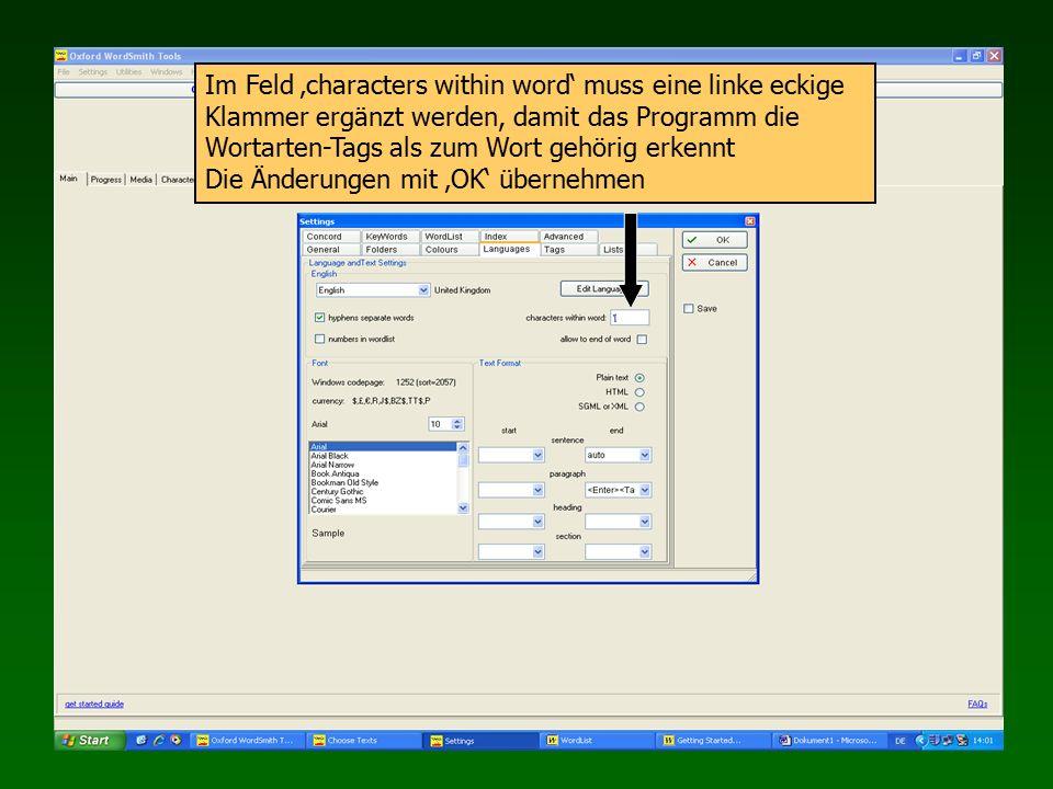 Im Feld 'characters within word' muss eine linke eckige Klammer ergänzt werden, damit das Programm die Wortarten-Tags als zum Wort gehörig erkennt Die Änderungen mit 'OK' übernehmen