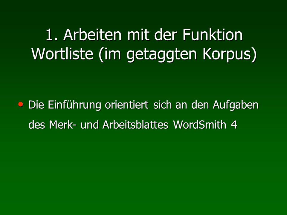 1. Arbeiten mit der Funktion Wortliste (im getaggten Korpus) Die Einführung orientiert sich an den Aufgaben des Merk- und Arbeitsblattes WordSmith 4 D