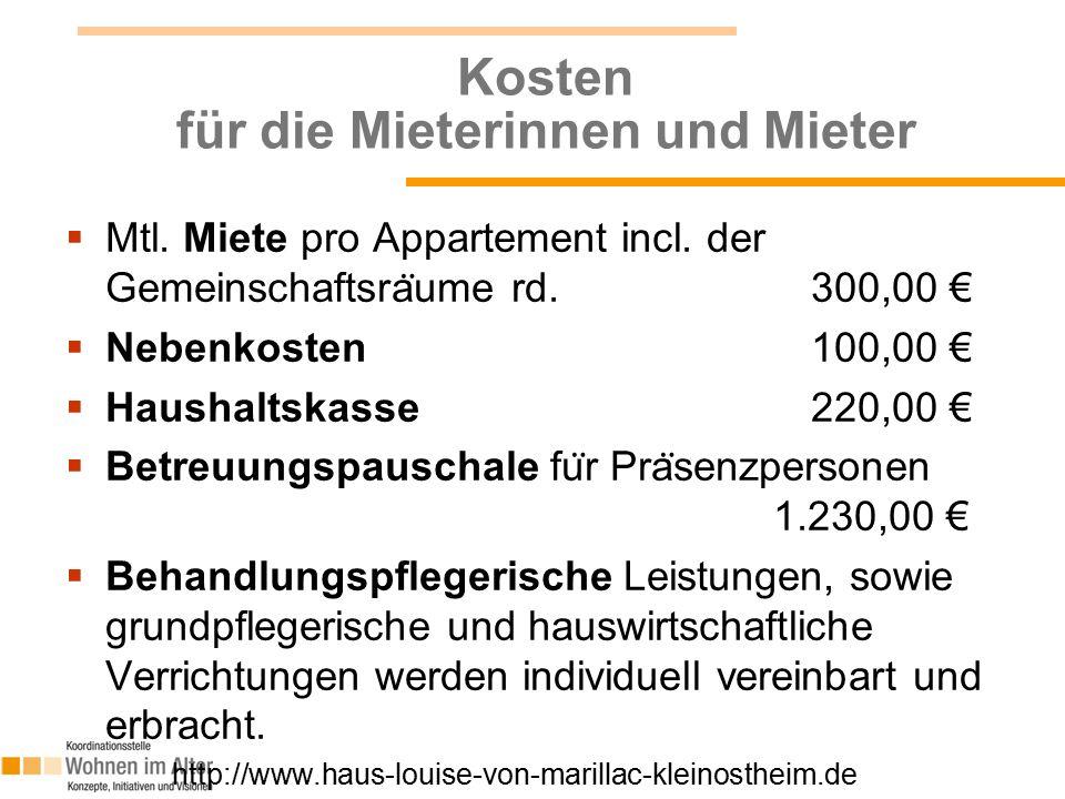 Kosten für die Mieterinnen und Mieter  Mtl. Miete pro Appartement incl. der Gemeinschaftsra ̈ ume rd. 300,00 €  Nebenkosten 100,00 €  Haushaltskass