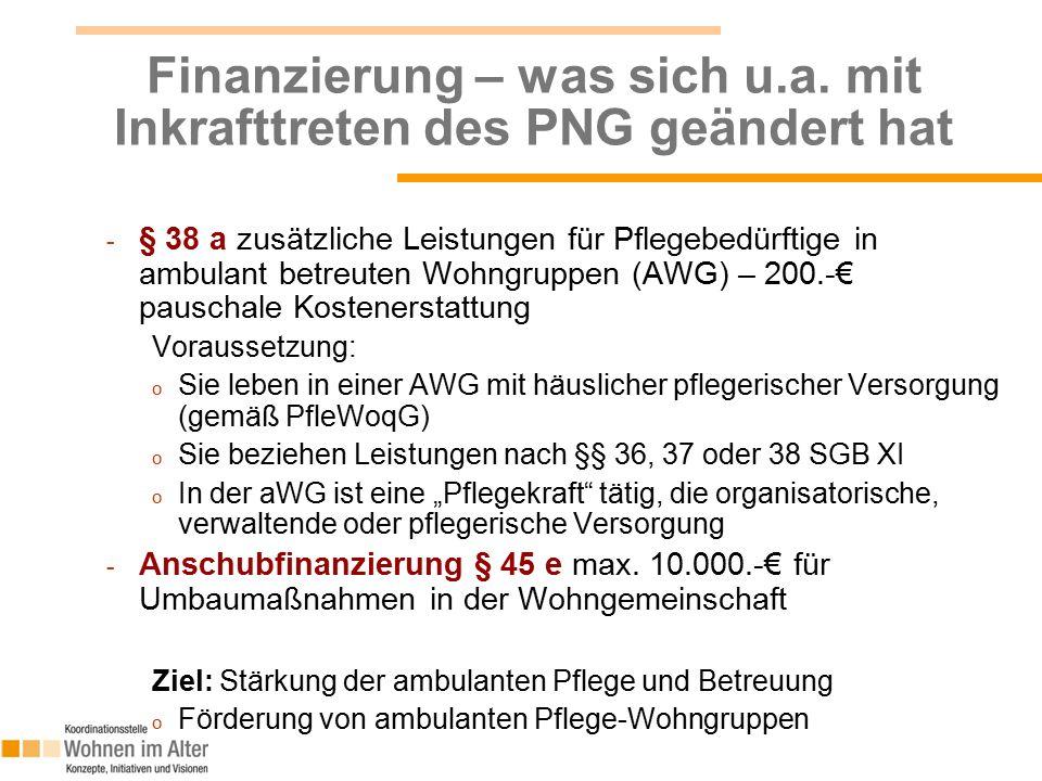 Finanzierung – was sich u.a. mit Inkrafttreten des PNG geändert hat - § 38 a zusätzliche Leistungen für Pflegebedürftige in ambulant betreuten Wohngru