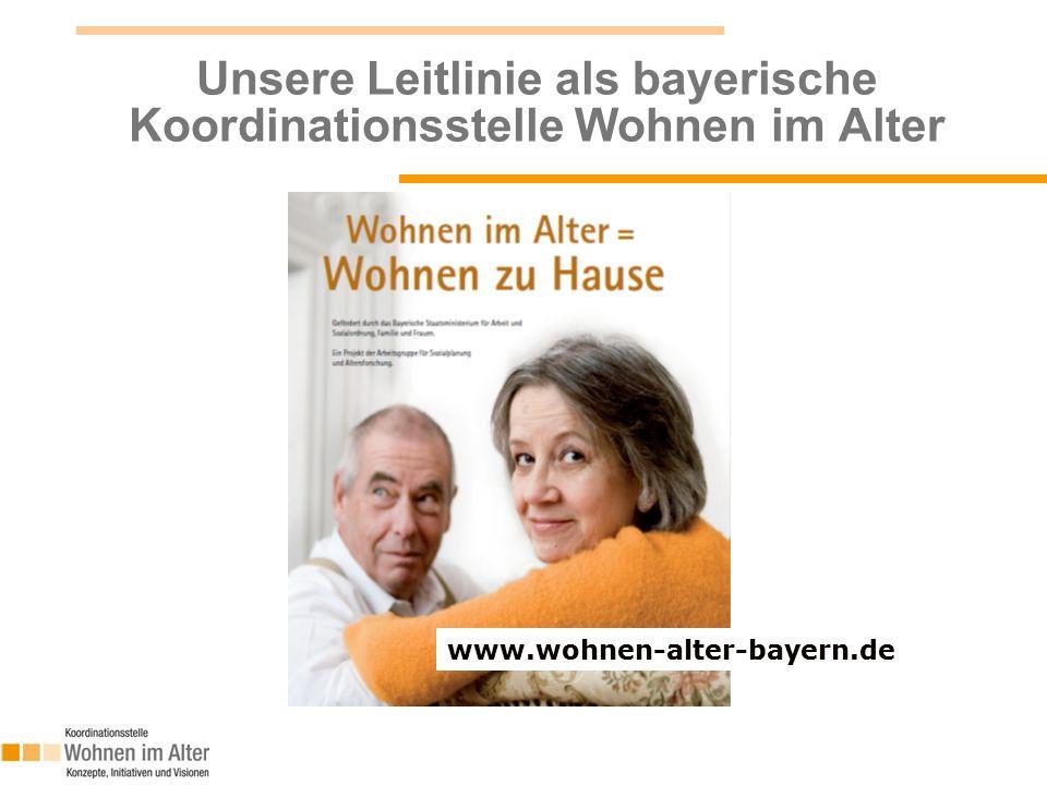 Unsere Leitlinie als bayerische Koordinationsstelle Wohnen im Alter www.wohnen-alter-bayern.de