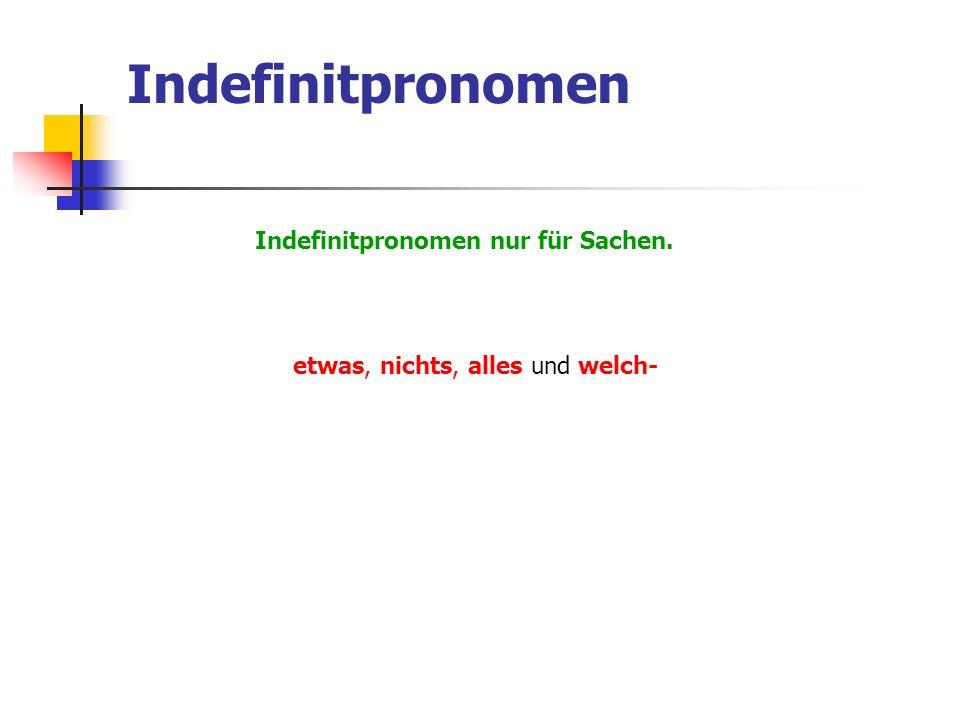 Indefinitpronomen Indefinitpronomen nur für Sachen. etwas, nichts, alles und welch-