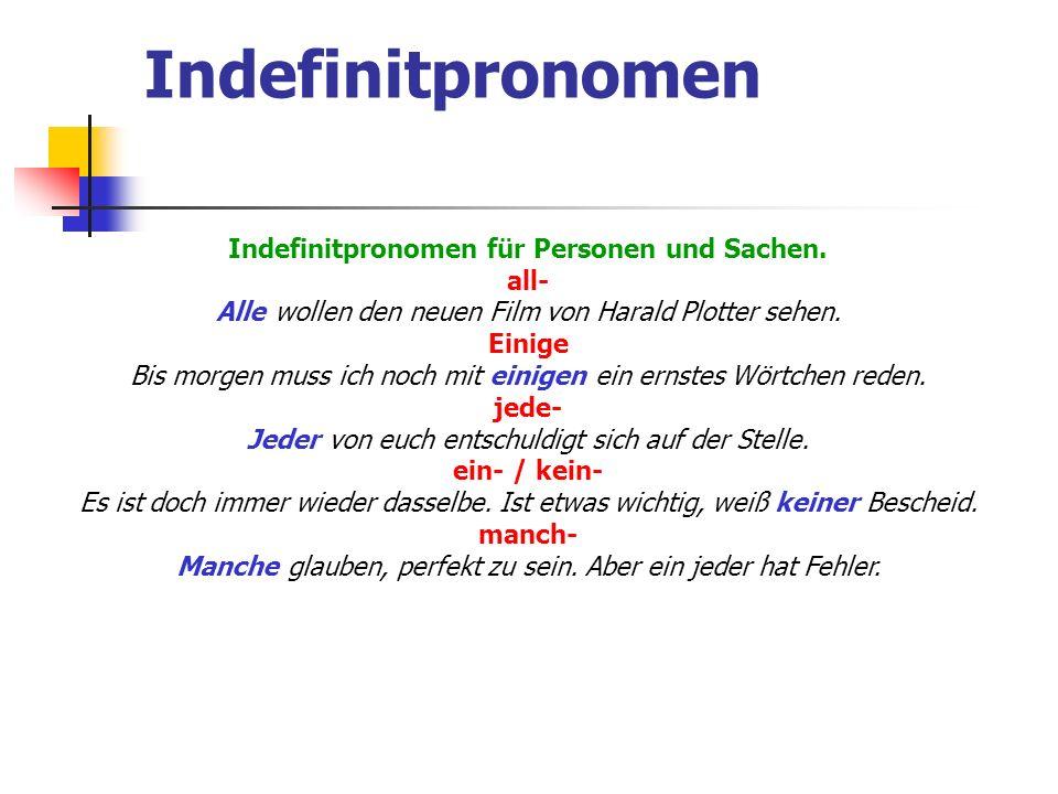 Indefinitpronomen Indefinitpronomen für Personen und Sachen. all- Alle wollen den neuen Film von Harald Plotter sehen. Einige Bis morgen muss ich noch