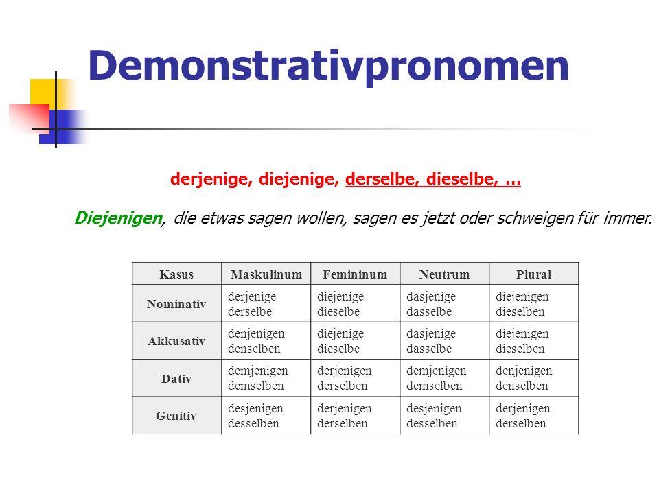 Demonstrativpronomen derjenige, diejenige, derselbe, dieselbe,...derselbe, dieselbe,... Diejenigen, die etwas sagen wollen, sagen es jetzt oder schwei