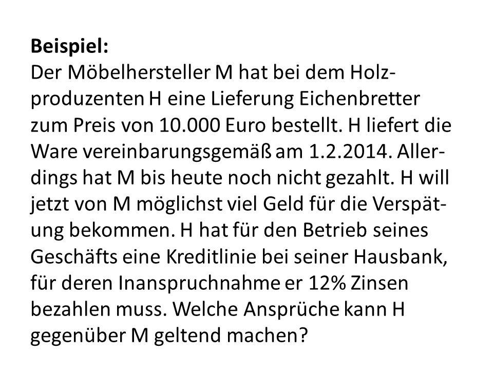 Beispiel: Der Möbelhersteller M hat bei dem Holz- produzenten H eine Lieferung Eichenbretter zum Preis von 10.000 Euro bestellt.