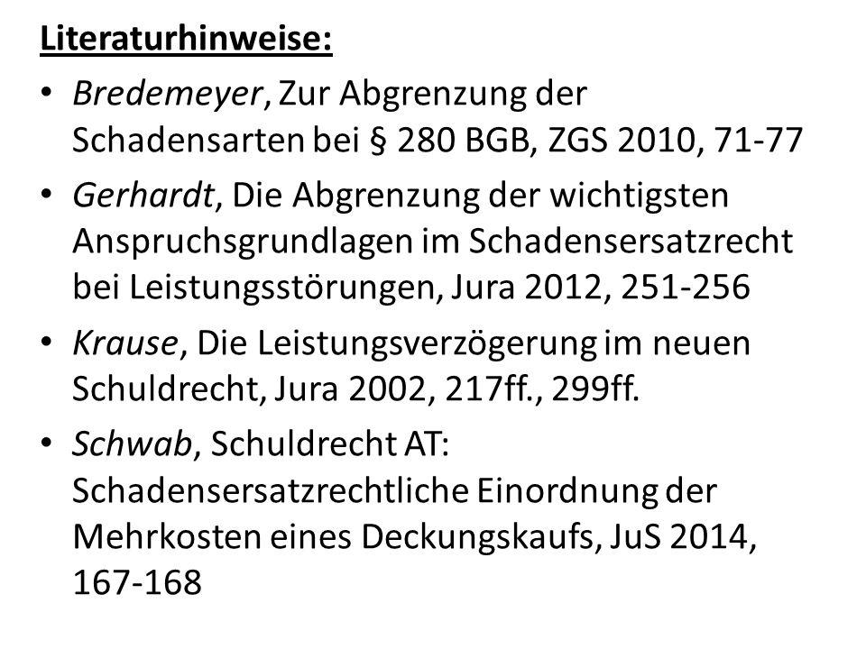 Literaturhinweise: Bredemeyer, Zur Abgrenzung der Schadensarten bei § 280 BGB, ZGS 2010, 71-77 Gerhardt, Die Abgrenzung der wichtigsten Anspruchsgrund
