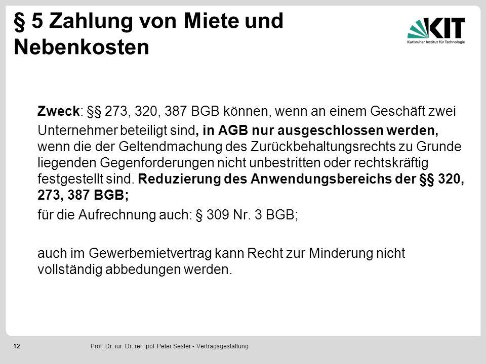 12 § 5 Zahlung von Miete und Nebenkosten Zweck: §§ 273, 320, 387 BGB können, wenn an einem Geschäft zwei Unternehmer beteiligt sind, in AGB nur ausges