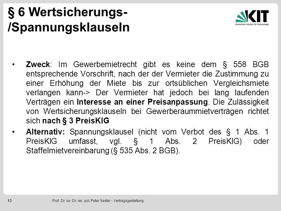 13 § 6 Wertsicherungs- /Spannungsklauseln Zweck: Im Gewerbemietrecht gibt es keine dem § 558 BGB entsprechende Vorschrift, nach der der Vermieter die