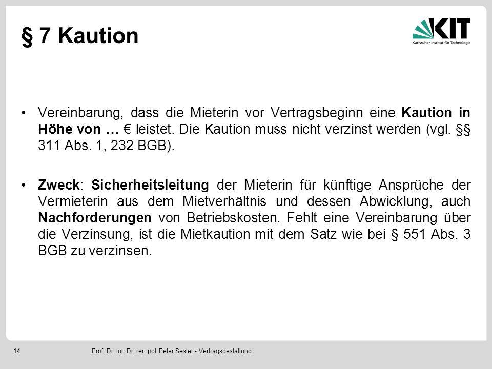 14 § 7 Kaution Vereinbarung, dass die Mieterin vor Vertragsbeginn eine Kaution in Höhe von … € leistet. Die Kaution muss nicht verzinst werden (vgl. §