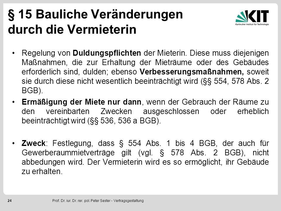 24 § 15 Bauliche Veränderungen durch die Vermieterin Regelung von Duldungspflichten der Mieterin. Diese muss diejenigen Maßnahmen, die zur Erhaltung d