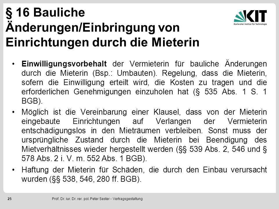 25 § 16 Bauliche Änderungen/Einbringung von Einrichtungen durch die Mieterin Einwilligungsvorbehalt der Vermieterin für bauliche Änderungen durch die Mieterin (Bsp.: Umbauten).