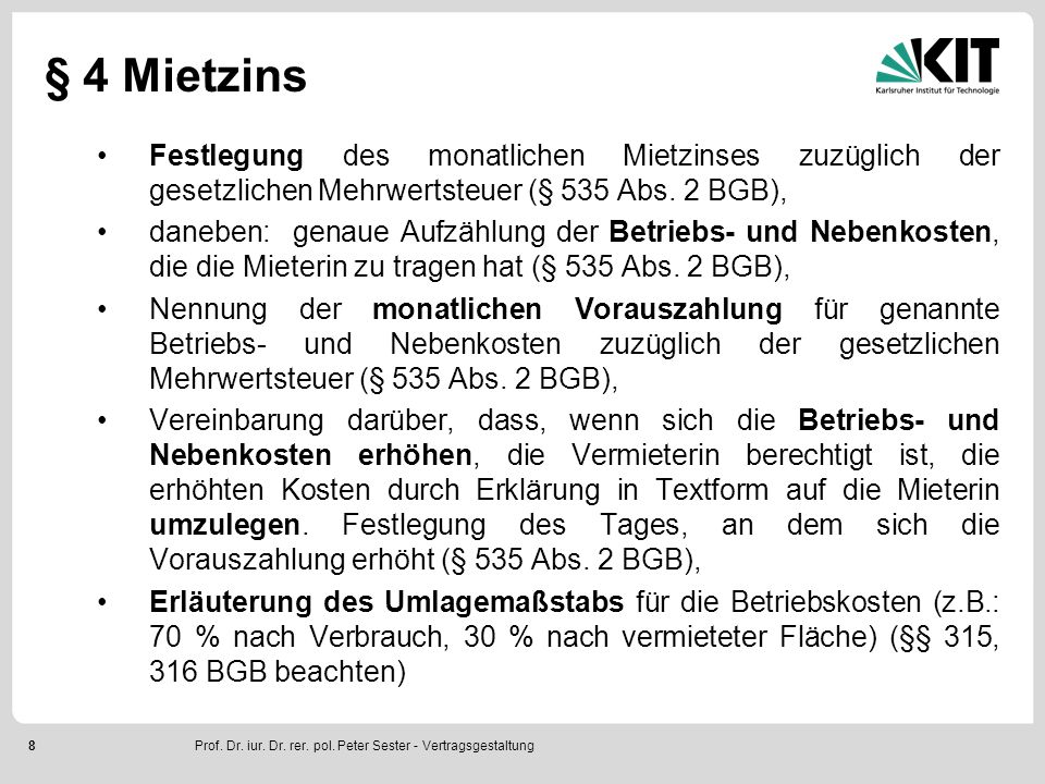 8 § 4 Mietzins Festlegung des monatlichen Mietzinses zuzüglich der gesetzlichen Mehrwertsteuer (§ 535 Abs. 2 BGB), daneben: genaue Aufzählung der Betr