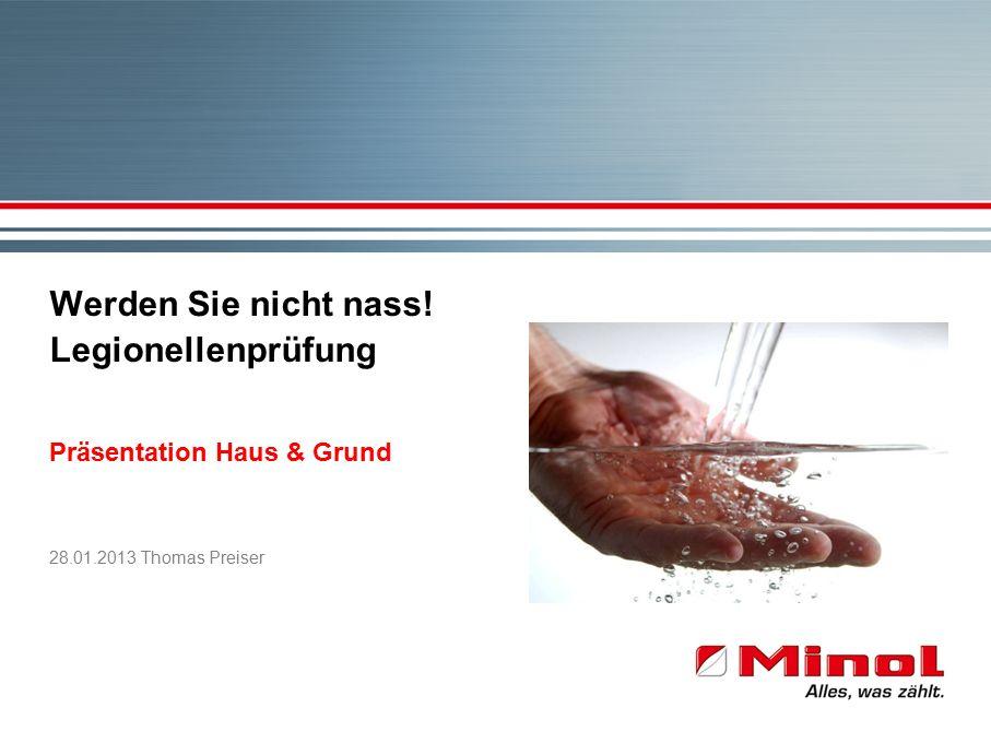 Werden Sie nicht nass! Legionellenprüfung Präsentation Haus & Grund 28.01.2013 Thomas Preiser