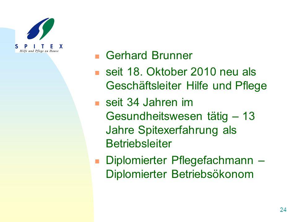24 Gerhard Brunner seit 18. Oktober 2010 neu als Geschäftsleiter Hilfe und Pflege seit 34 Jahren im Gesundheitswesen tätig – 13 Jahre Spitexerfahrung