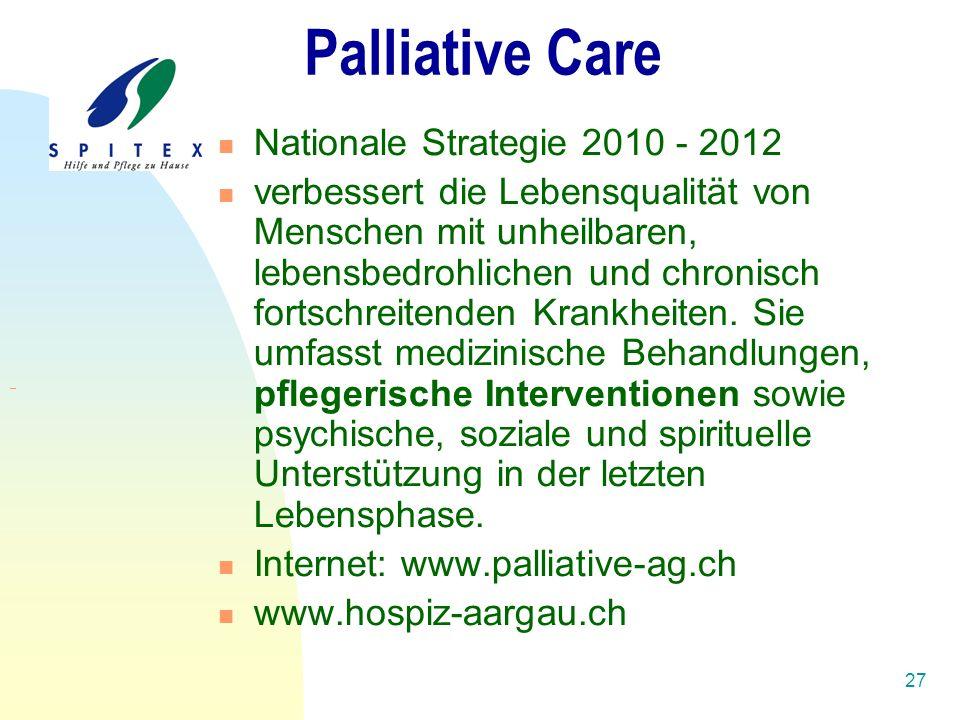 27 Palliative Care Nationale Strategie 2010 - 2012 verbessert die Lebensqualität von Menschen mit unheilbaren, lebensbedrohlichen und chronisch fortschreitenden Krankheiten.