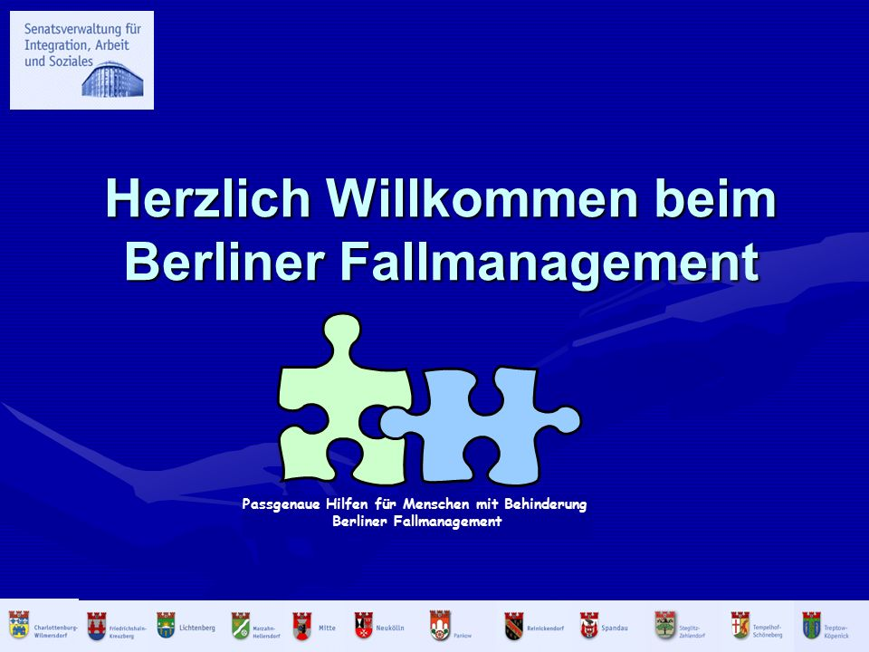 Herzlich Willkommen beim Berliner Fallmanagement Passgenaue Hilfen für Menschen mit Behinderung Berliner Fallmanagement