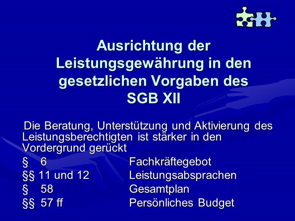 Ausrichtung der Leistungsgewährung in den gesetzlichen Vorgaben des SGB XII Die Beratung, Unterstützung und Aktivierung des Leistungsberechtigten ist