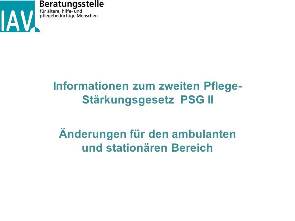 Informationen zum zweiten Pflege- Stärkungsgesetz PSG II Änderungen für den ambulanten und stationären Bereich