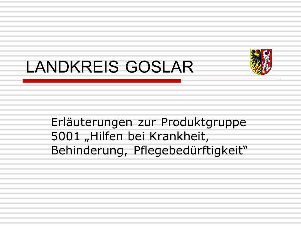 """LANDKREIS GOSLAR Erläuterungen zur Produktgruppe 5001 """"Hilfen bei Krankheit, Behinderung, Pflegebedürftigkeit"""