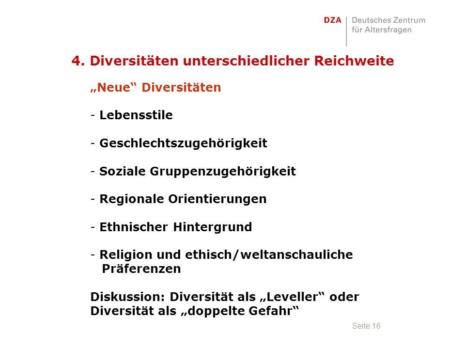 """Seite 16 """"Neue Diversitäten - Lebensstile - Geschlechtszugehörigkeit - Soziale Gruppenzugehörigkeit - Regionale Orientierungen - Ethnischer Hintergrund - Religion und ethisch/weltanschauliche Präferenzen Diskussion: Diversität als """"Leveller oder Diversität als """"doppelte Gefahr 4."""