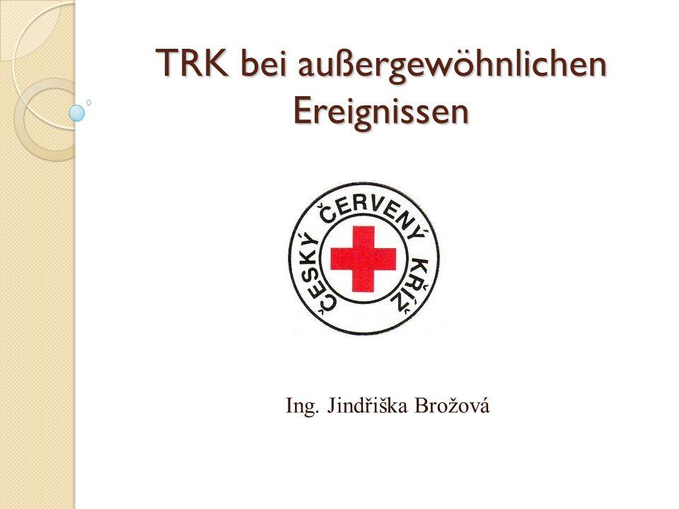 TRK bei außergewöhnlichen Ereignissen Ing. Jindřiška Brožová