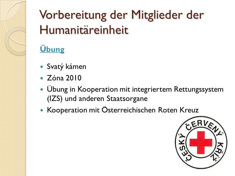 Vorbereitung der Mitglieder der Humanitäreinheit Übung Svatý kámen Zóna 2010 Übung in Kooperation mit integriertem Rettungssystem (IZS) und anderen Staatsorgane Kooperation mit Österreichischen Roten Kreuz