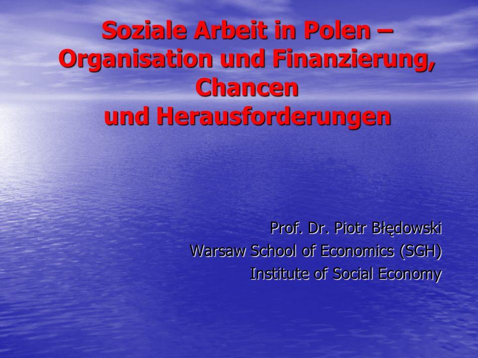 Soziale Arbeit in Polen – Organisation und Finanzierung, Chancen und Herausforderungen Prof.