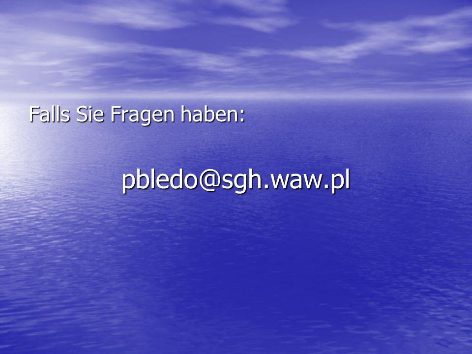 Falls Sie Fragen haben: pbledo@sgh.waw.pl