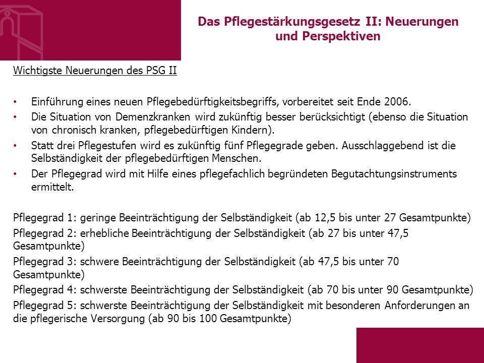 Das Pflegestärkungsgesetz II: Neuerungen und Perspektiven Wichtigste Neuerungen des PSG II Einführung eines neuen Pflegebedürftigkeitsbegriffs, vorbereitet seit Ende 2006.