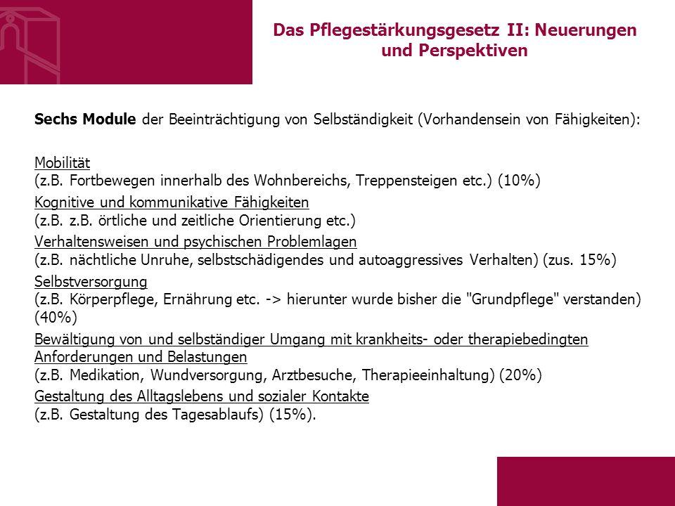 Das Pflegestärkungsgesetz II: Neuerungen und Perspektiven Sechs Module der Beeinträchtigung von Selbständigkeit (Vorhandensein von Fähigkeiten): Mobilität (z.B.