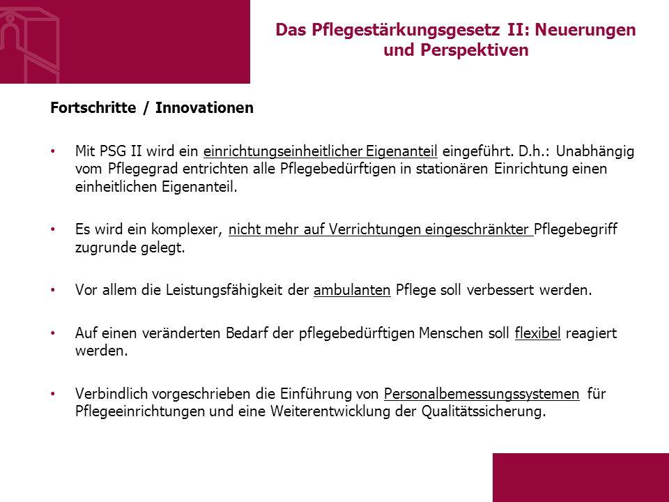 Das Pflegestärkungsgesetz II: Neuerungen und Perspektiven Fortschritte / Innovationen Mit PSG II wird ein einrichtungseinheitlicher Eigenanteil eingeführt.