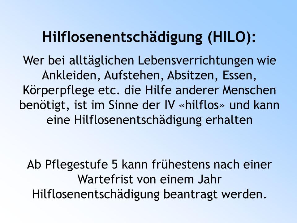 Hilflosenentschädigung (HILO): Wer bei alltäglichen Lebensverrichtungen wie Ankleiden, Aufstehen, Absitzen, Essen, Körperpflege etc.