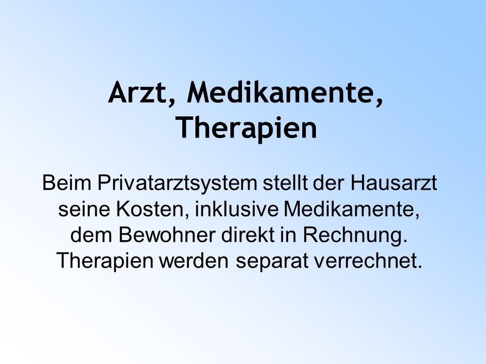 Arzt, Medikamente, Therapien Beim Privatarztsystem stellt der Hausarzt seine Kosten, inklusive Medikamente, dem Bewohner direkt in Rechnung.