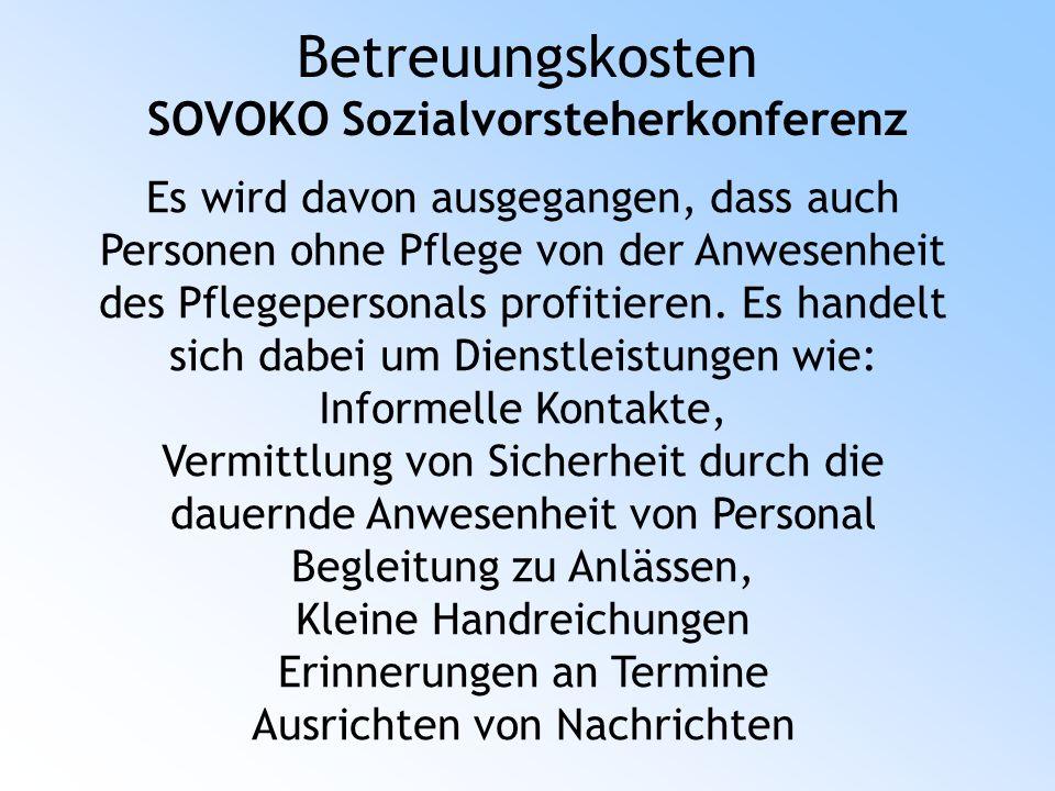 Betreuungskosten SOVOKO Sozialvorsteherkonferenz Es wird davon ausgegangen, dass auch Personen ohne Pflege von der Anwesenheit des Pflegepersonals profitieren.