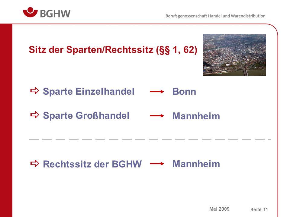 Mai 2009 Seite 11 Sitz der Sparten/Rechtssitz (§§ 1, 62)  Sparte Einzelhandel  Sparte Großhandel  Rechtssitz der BGHW Bonn Mannheim
