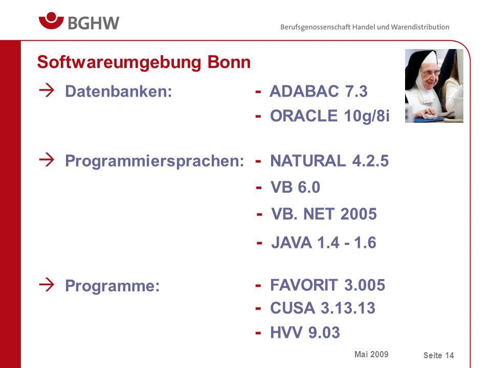 Mai 2009 Seite 14 Softwareumgebung Bonn  Datenbanken: - ADABAC 7.3 - ORACLE 10g/8i  Programmiersprachen: - NATURAL 4.2.5 - VB 6.0 - VB.