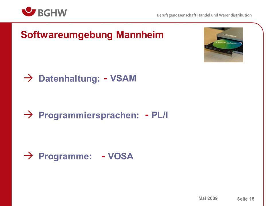 Mai 2009 Seite 15 Softwareumgebung Mannheim  Programmiersprachen: - PL/I  Datenhaltung: - VSAM  Programme: - VOSA