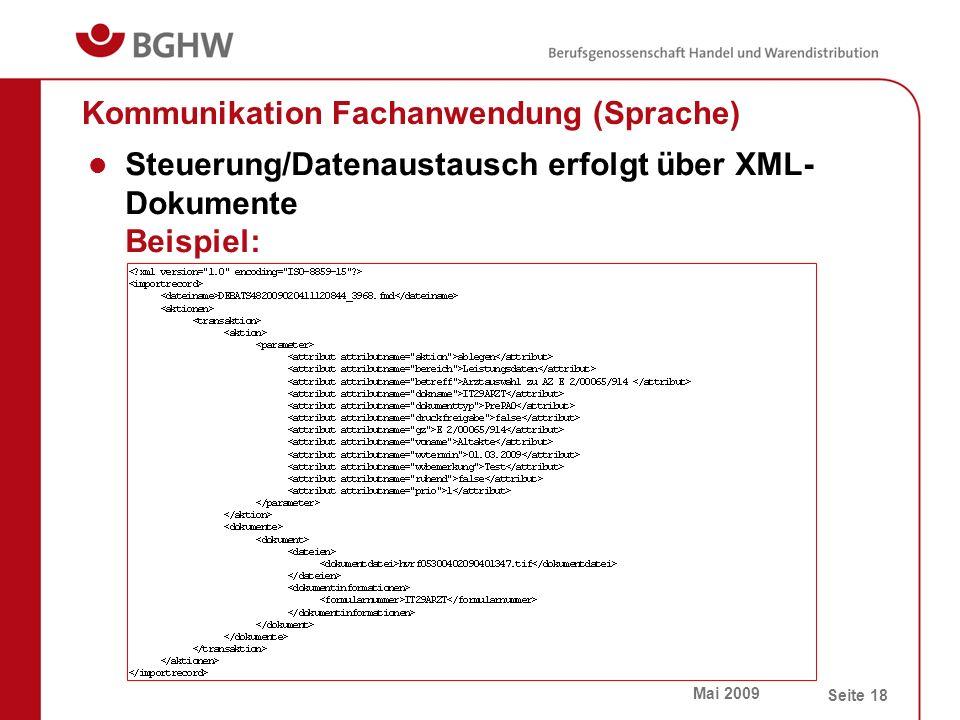 Mai 2009 Seite 18 Steuerung/Datenaustausch erfolgt über XML- Dokumente Beispiel: Kommunikation Fachanwendung (Sprache)