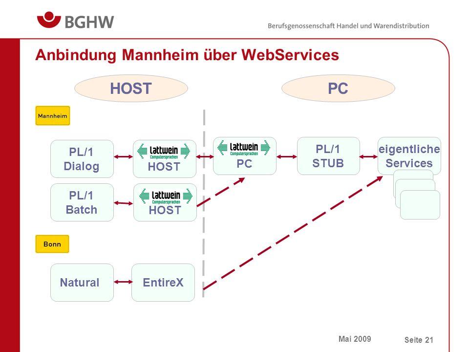 Mai 2009 Seite 21 Anbindung Mannheim über WebServices HOSTPC HOST PC HOST PL/1 Dialog PL/1 Batch EntireXNatural PL/1 STUB eigentliche Services