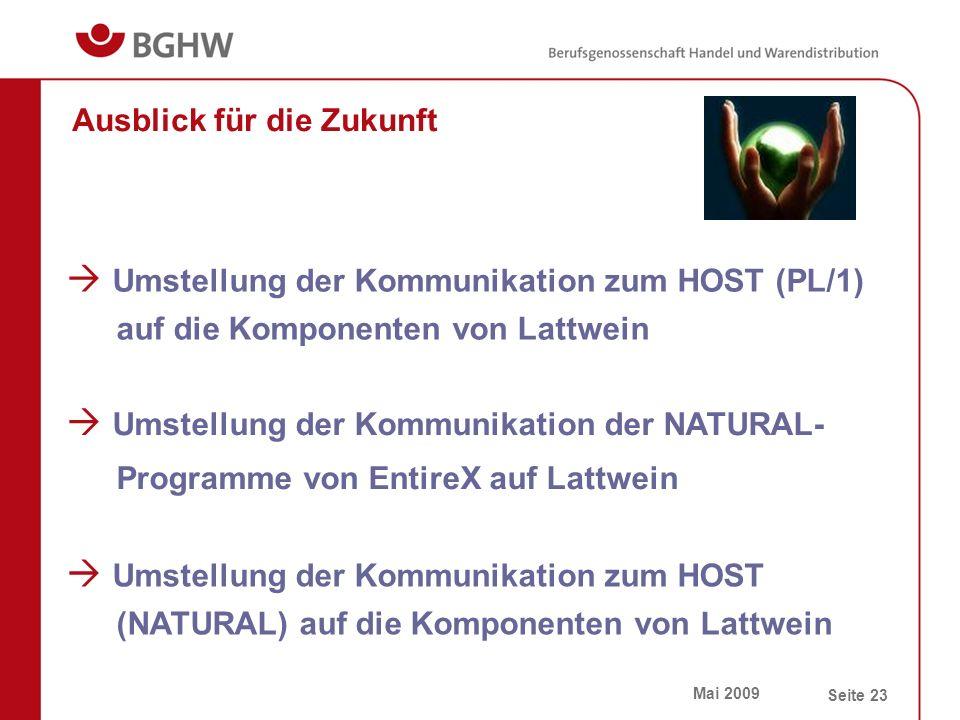 Mai 2009 Seite 23 Ausblick für die Zukunft  Umstellung der Kommunikation der NATURAL- Programme von EntireX auf Lattwein  Umstellung der Kommunikation zum HOST (PL/1) auf die Komponenten von Lattwein  Umstellung der Kommunikation zum HOST (NATURAL) auf die Komponenten von Lattwein